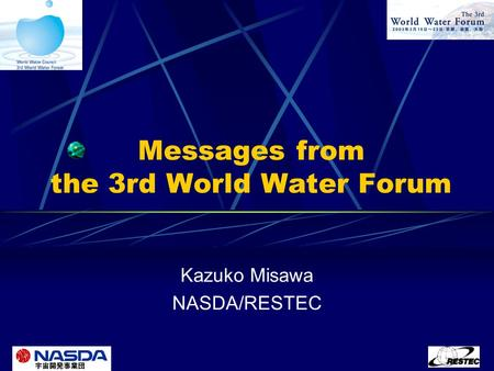Messages from the 3rd World Water Forum Kazuko Misawa NASDA/RESTEC.
