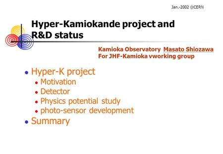 Hyper-Kamiokande project and R&D status Hyper-K project Motivation Detector Physics potential study photo-sensor development Summary Kamioka.