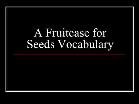 A Fruitcase for Seeds Vocabulary. Places – a space for something Can you find Some good places to eat? Can you find a place to eat in this picture?