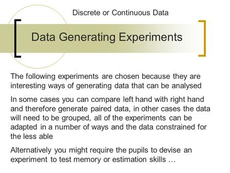 Data Generating Experiments The following experiments are chosen because they are interesting ways of generating data that can be analysed In some cases.