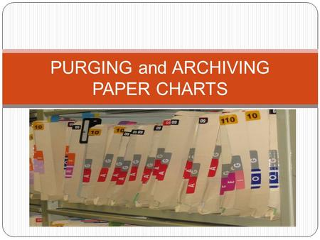 PURGING and ARCHIVING PAPER CHARTS