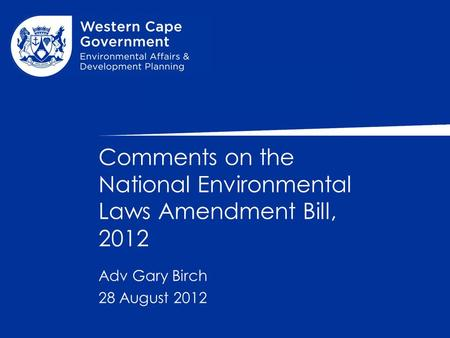Comments on the National Environmental Laws Amendment Bill, 2012 28 August 2012 Adv Gary Birch.