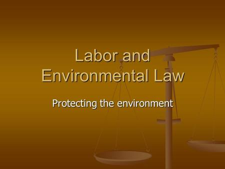 Labor and Environmental Law Protecting the environment.