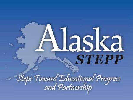 Intended Purposes… Review Resources Locate Places in Alaska STEPP Learn about Submitting Documents by Nov 1st Learn the Processes of Updating and Monitoring.
