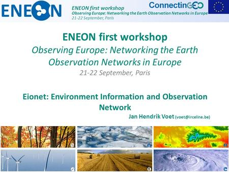 ENEON first workshop Observing Europe: Networking the Earth Observation Networks in Europe 21-22 September, Paris Eionet: Environment Information and Observation.