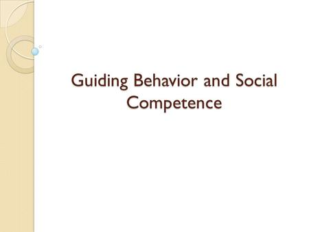 Guiding Behavior and Social Competence