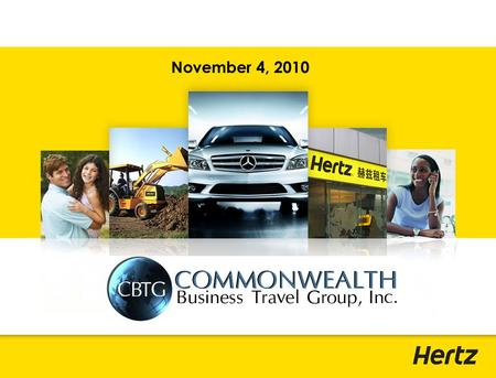 November 4, 2010.  CBTG Partnership Review  Industry Updates & Trends −Market Share  Hertz Updates −Continued Expansion −Financial Outlook −Customer.