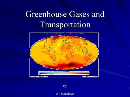 Greenhouse Gases and Transportation By Ali Bonakdar.