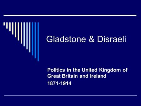 Gladstone & Disraeli Politics in the United Kingdom of Great Britain and Ireland 1871-1914.