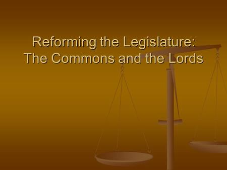 Reforming the Legislature: The Commons and the Lords.