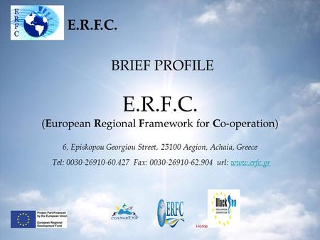 BRIEF PROFILE E.R.F.C. (European Regional Framework for Co-operation) 6, Episkopou Georgiou Street, 25100 Aegion, Achaia, Greece Tel: 0030-26910-60.427.