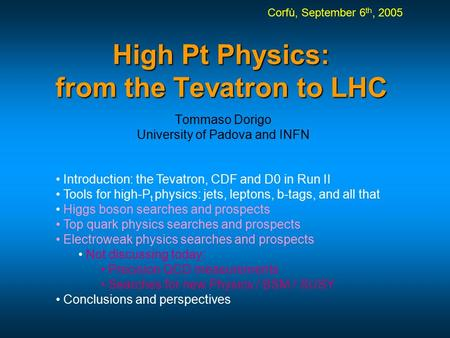 High Pt Physics: from the Tevatron to LHC Tommaso Dorigo University of Padova and INFN Introduction: the Tevatron, CDF and D0 in Run II <strong>Tools</strong> for high-P.