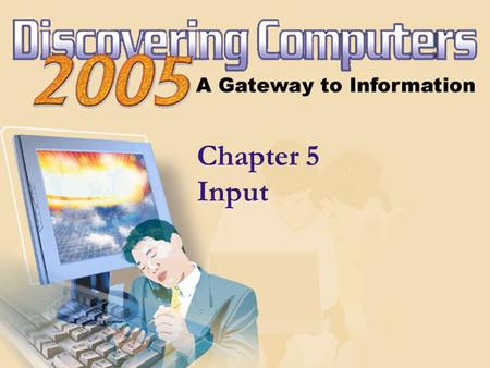 Chapter 5 Input. Chapter 5 Objectives Define input List characteristics of a keyboard Describe different mouse types and how they work Summarize how pointing.