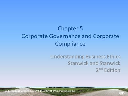 Understanding Business Ethics 2 nd Edition © 2014 SAGE Publications, Inc. Chapter 5 Corporate Governance and Corporate Compliance Understanding Business.
