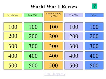 World War I Review 100 200 300 400 500 100 200 300 400 500 100 200 300 400 500 100 200 300 400 500 100 200 300 400 500 VocabularyPre- WW I America during.