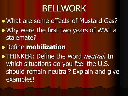 BELLWORK What are some effects of Mustard Gas? What are some effects of Mustard Gas? Why were the first two years of WWI a stalemate? Why were the first.