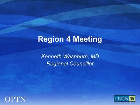 Region 4 Meeting Kenneth Washburn, MD Regional Councillor.