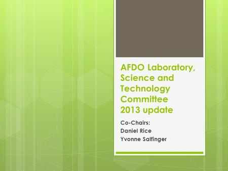 AFDO Laboratory, Science and Technology Committee 2013 update Co-Chairs: Daniel Rice Yvonne Salfinger.