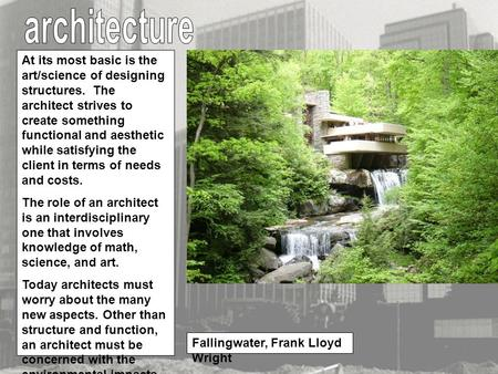 At its most basic is the art/science of designing structures. The architect strives to create something functional and aesthetic while satisfying the client.