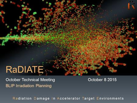 RaDIATE October Technical MeetingOctober 8 2015 BLIP Irradiation Planning Radiation Damage In Accelerator Target Environments.