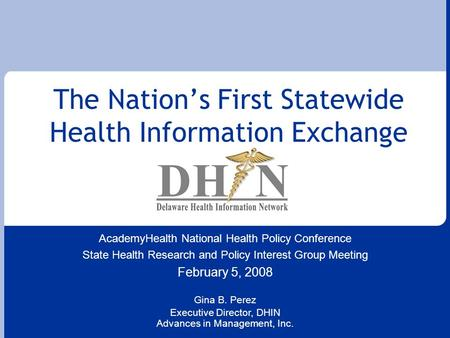 The Nation's First Statewide Health Information Exchange AcademyHealth National Health Policy Conference State Health Research and Policy Interest Group.
