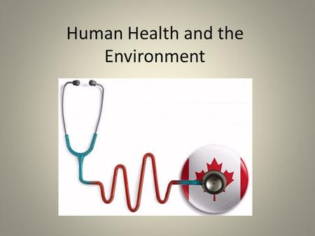 Human Health and the Environment. Rethinking Pollution We have normally thought of pollution as an external concern – something floating around in the.