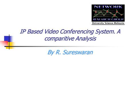 IP Based Video Conferencing System. A comparitive Analysis By R. Sureswaran.