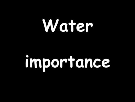Water importance. It is an essential Human Right.