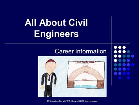 All About Civil Engineers Career Information UNT in partnership with TEA, Copyright © All rights reserved.