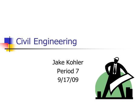 Civil Engineering Jake Kohler Period 7 9/17/09. Work environment Usually work in offices, however sometimes need to go to a construction site to monitor.