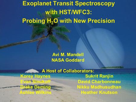 Transit Spectroscopy with HST/WFC3 January 18, 2012 Exoplanet Transit Spectroscopy with HST/WFC3: Probing H 2 O with New Precision Avi M. Mandell NASA.