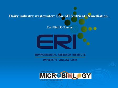 Dairy industry wastewater: Low pH Nutrient Remediation. Dr. Niall O' Leary.