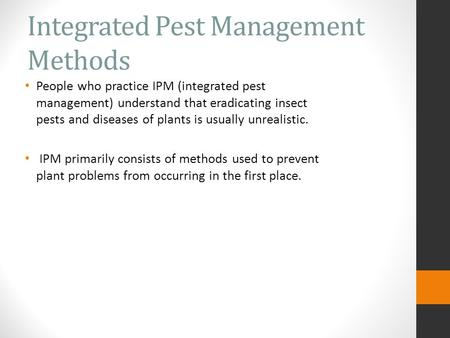 Integrated Pest Management Methods People who practice IPM (integrated pest management) understand that eradicating insect pests and diseases of plants.