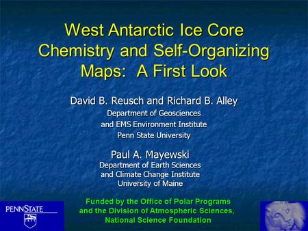 West Antarctic Ice Core Chemistry and Self-Organizing Maps: A First Look David B. Reusch and Richard B. Alley Department of Geosciences and EMS Environment.