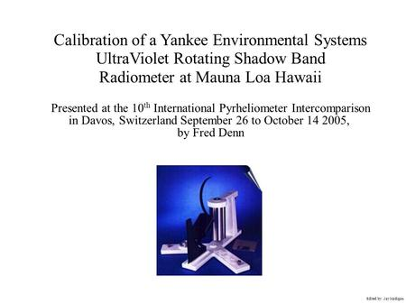 Calibration of a Yankee Environmental Systems UltraViolet Rotating Shadow Band Radiometer at Mauna Loa Hawaii Presented at the 10 th International Pyrheliometer.