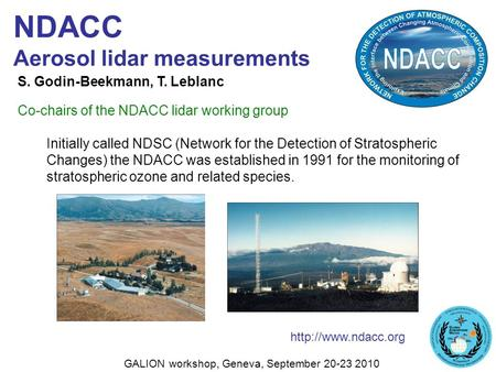 NDACC Aerosol lidar measurements Initially called NDSC (Network for the Detection of Stratospheric Changes) the NDACC was established in 1991 for the monitoring.
