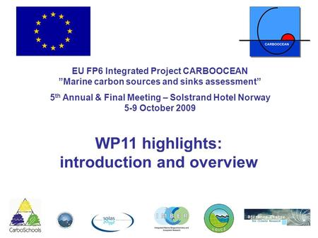 "WP11 highlights: introduction and overview EU FP6 Integrated Project CARBOOCEAN ""Marine carbon sources and sinks assessment"" 5 th Annual & Final Meeting."