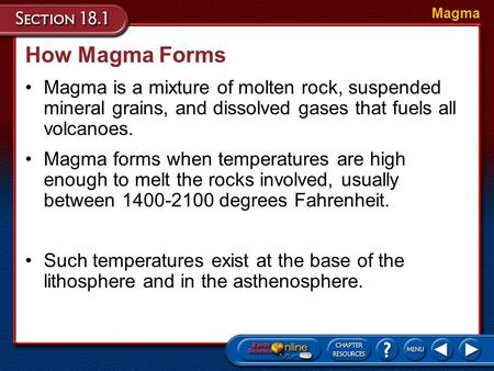 How Magma Forms Magma is a mixture of molten rock, suspended mineral grains, and dissolved gases that fuels all volcanoes. Magma Magma forms when temperatures.