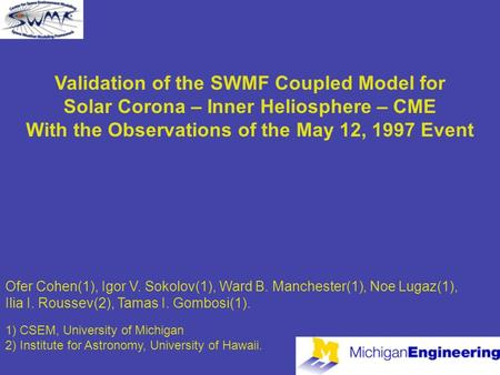 Validation of the SWMF Coupled Model for Solar Corona – Inner Heliosphere – CME With the Observations of the May 12, 1997 Event Ofer Cohen(1), Igor V.