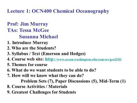 Lecture 1: OCN400 Chemical Oceanography Prof: Jim Murray TAs: Tessa McGee Susanna Michael 1.Introduce Murray 2. Who are the Students? 3. Syllabus / Text.