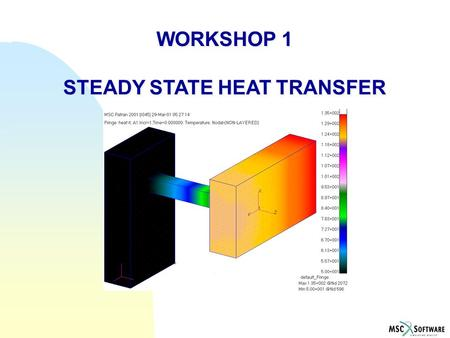 WORKSHOP 1 STEADY STATE HEAT TRANSFER WORKSHOP 1 STEADY STATE HEAT TRANSFER.