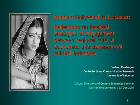 1 Bringing Bollywood to Leicester: Reflections on localized strategies of engagement between regional cultural economies and transnational cultural industries.