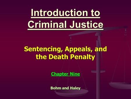 Introduction to Criminal Justice Sentencing, Appeals, and the Death Penalty Chapter Nine Bohm and Haley.