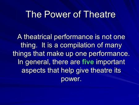 The Power of Theatre A theatrical performance is not one thing. It is a compilation of many things that make up one performance. In general, there are.