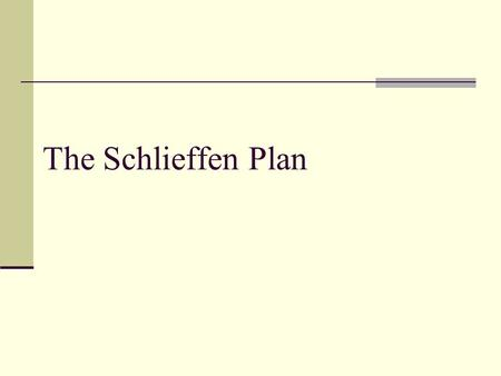 The Schlieffen Plan. Why did the Germans believe they could win the war quickly? In 1905, the General Alfred von Schlieffen was asked to plan a way of.