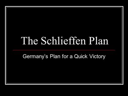 The Schlieffen Plan Germany's Plan for a Quick Victory.