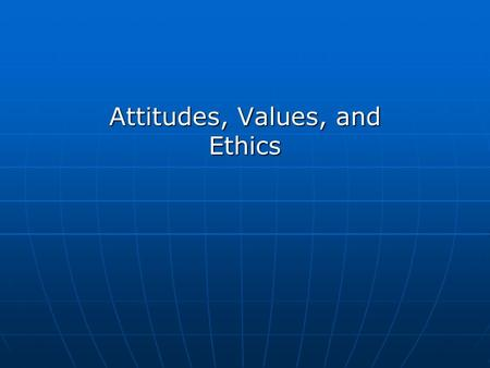 Attitudes, Values, and Ethics. Attitudes and Emotions Attitudes have three components: cognitive, affective, and behavioral. Attitudes have three components:
