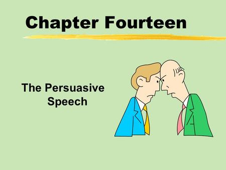 Chapter Fourteen The Persuasive Speech. Chapter Fourteen Table of Contents zWhat is Persuasive Speech? zClassical Persuasive Appeals zContemporary Persuasive.