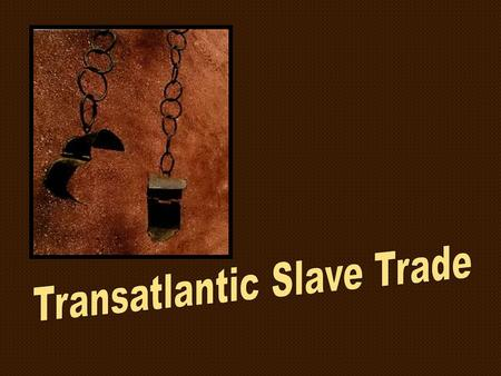 Slave Trade Began In 15 th Century Portugal explored West Coast of Africa & purchased slaves. By 1500 10% of Population of Lisbon were African slaves.