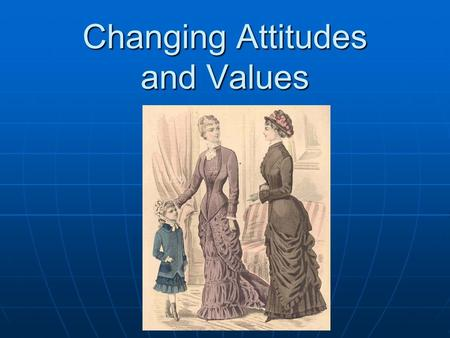 Changing Attitudes and Values. I. New Social Order I. New Social Order A. Three Social ClassesA. Three Social Classes 1. New Upper Class (Entrepreneurs.